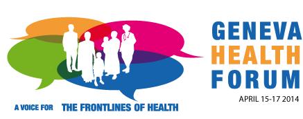 Geneva Health Forum 2014, du 15 au 17 avril – Vers un accès global à la santé